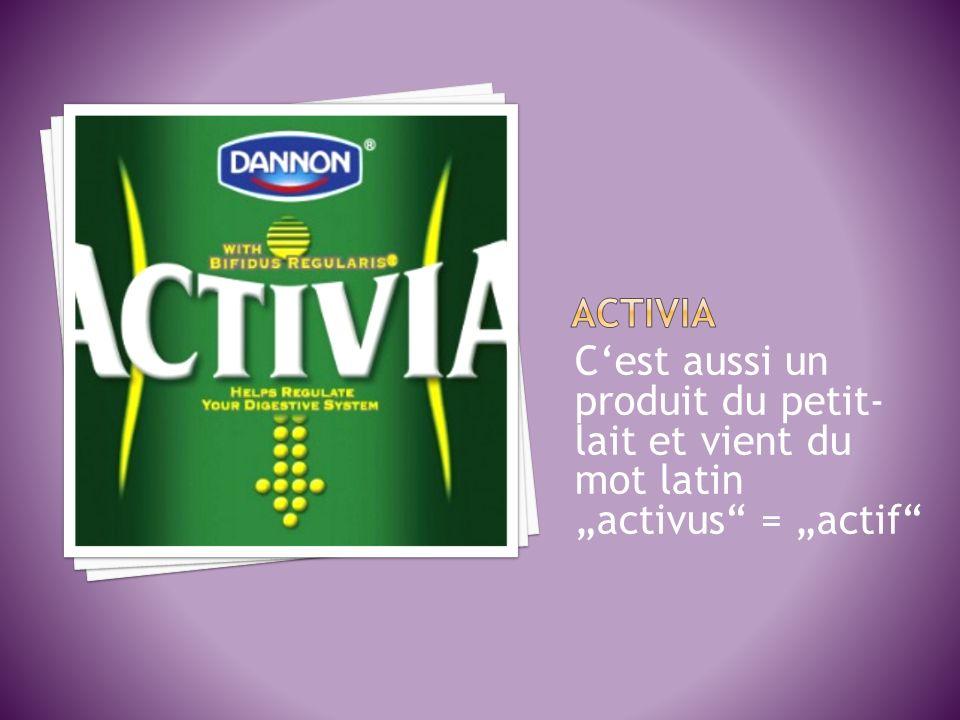 """ACTIVIA C'est aussi un produit du petit-lait et vient du mot latin """"activus = """"actif"""