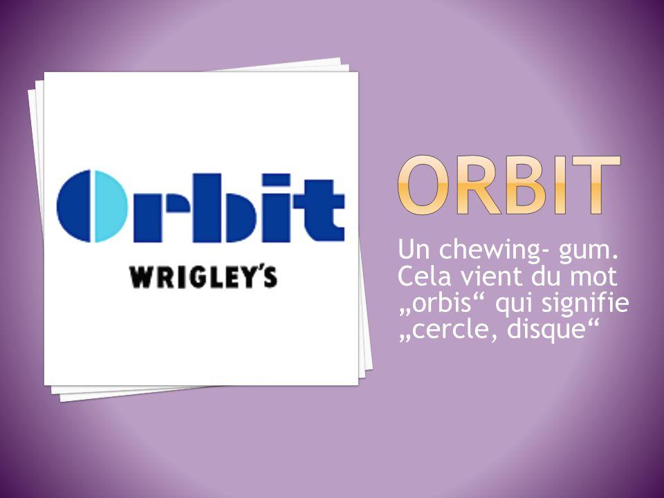 """ORBIT Un chewing- gum. Cela vient du mot """"orbis qui signifie """"cercle, disque"""