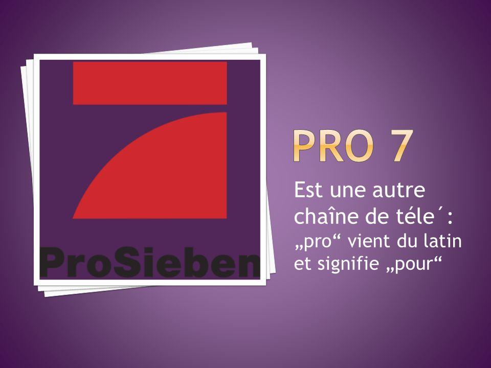 Pro 7 Est une autre chaîne de téle´: