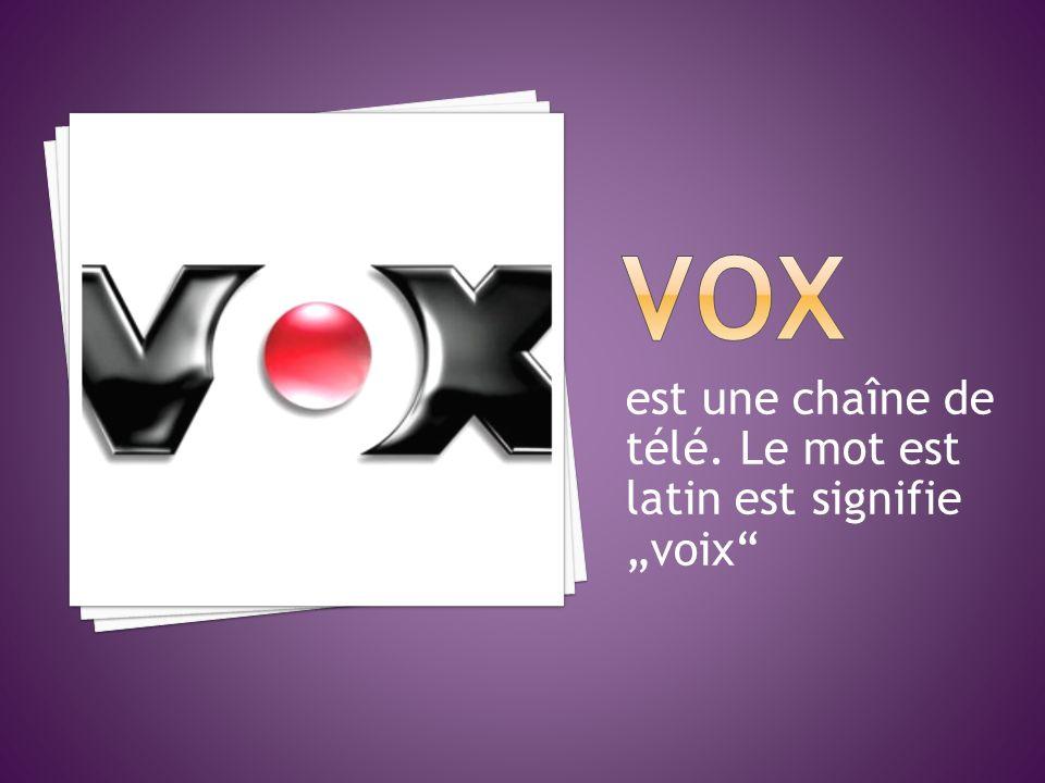 """VOX est une chaîne de télé. Le mot est latin est signifie """"voix"""
