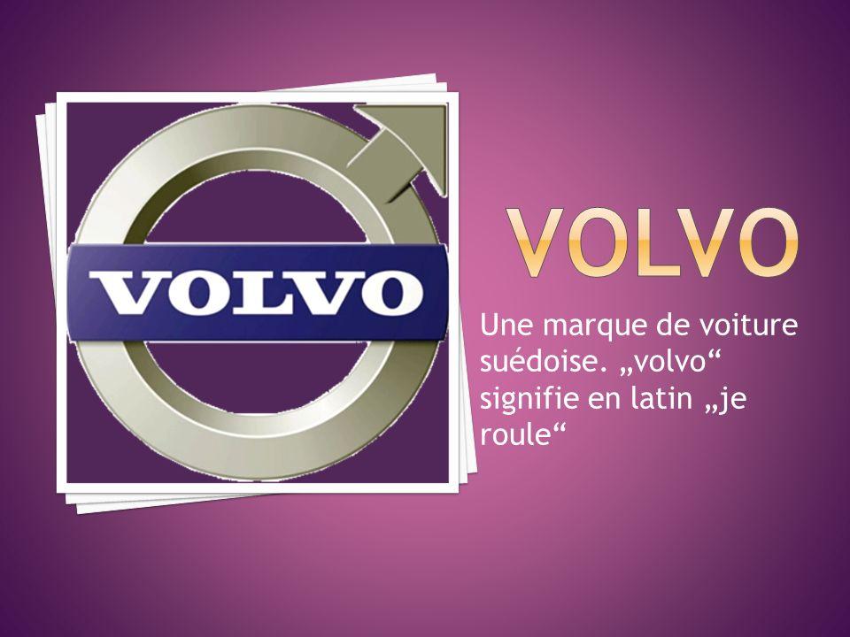 """volvo Une marque de voiture suédoise. """"volvo signifie en latin """"je roule"""