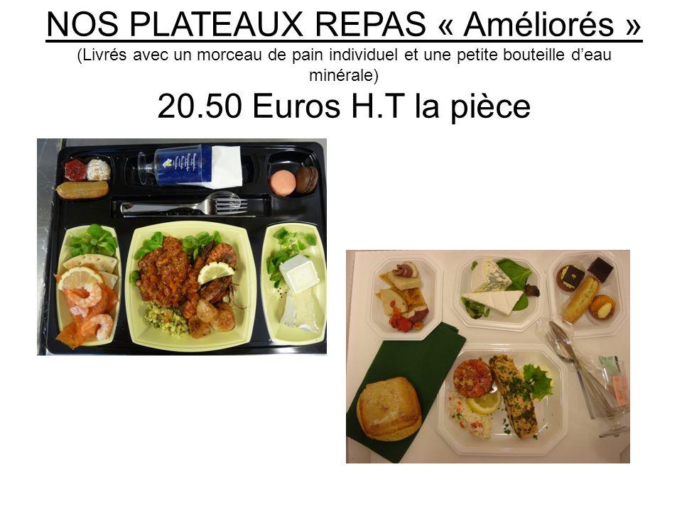 NOS PLATEAUX REPAS « Améliorés » (Livrés avec un morceau de pain individuel et une petite bouteille d'eau minérale) 20.50 Euros H.T la pièce