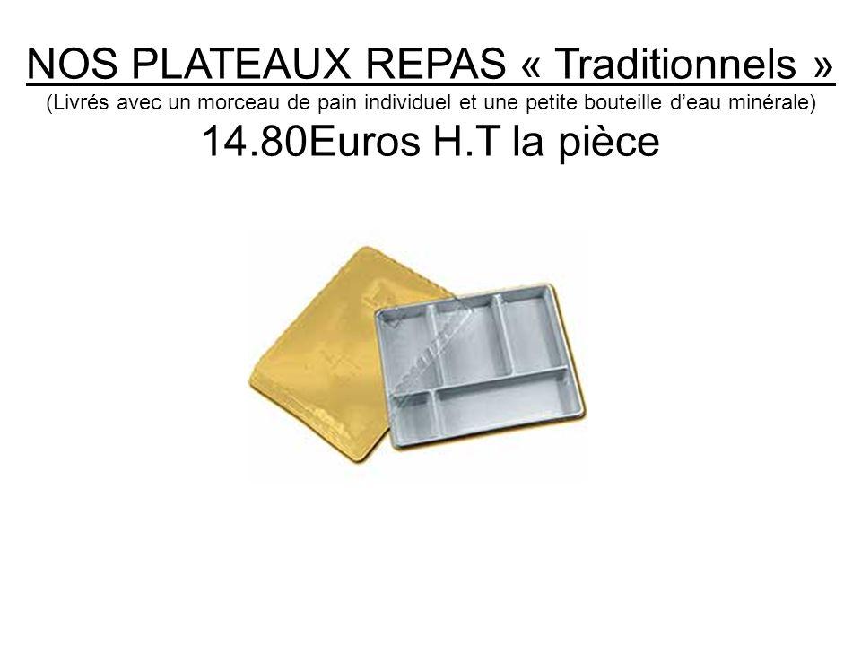 NOS PLATEAUX REPAS « Traditionnels » (Livrés avec un morceau de pain individuel et une petite bouteille d'eau minérale) 14.80Euros H.T la pièce
