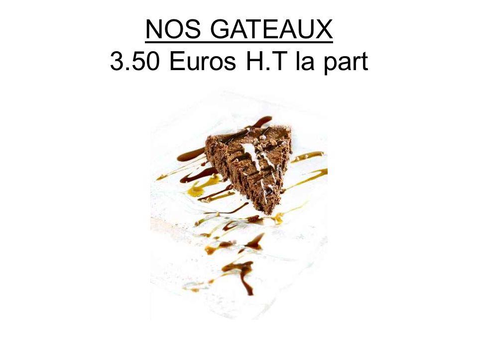 NOS GATEAUX 3.50 Euros H.T la part