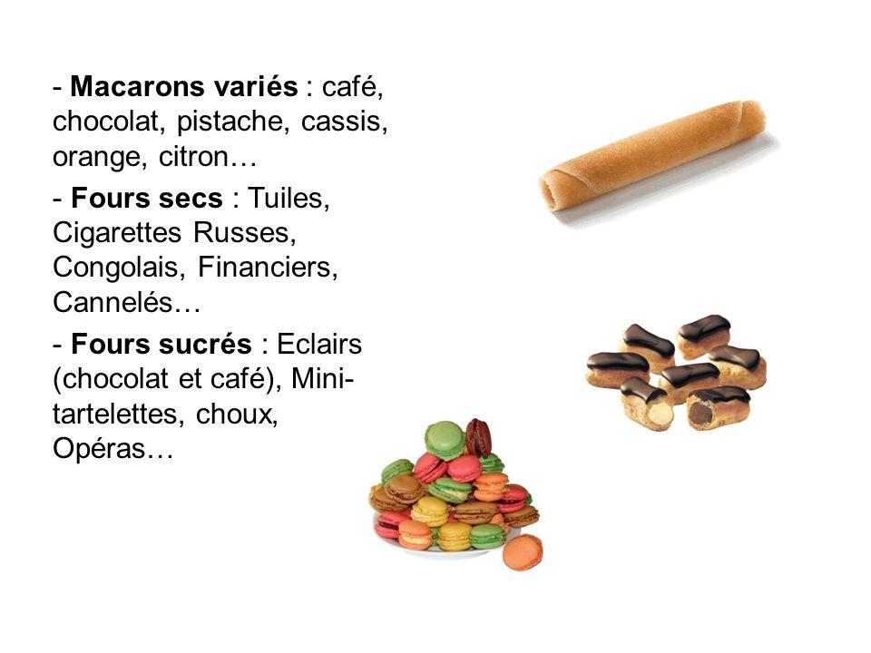 - Macarons variés : café, chocolat, pistache, cassis, orange, citron…