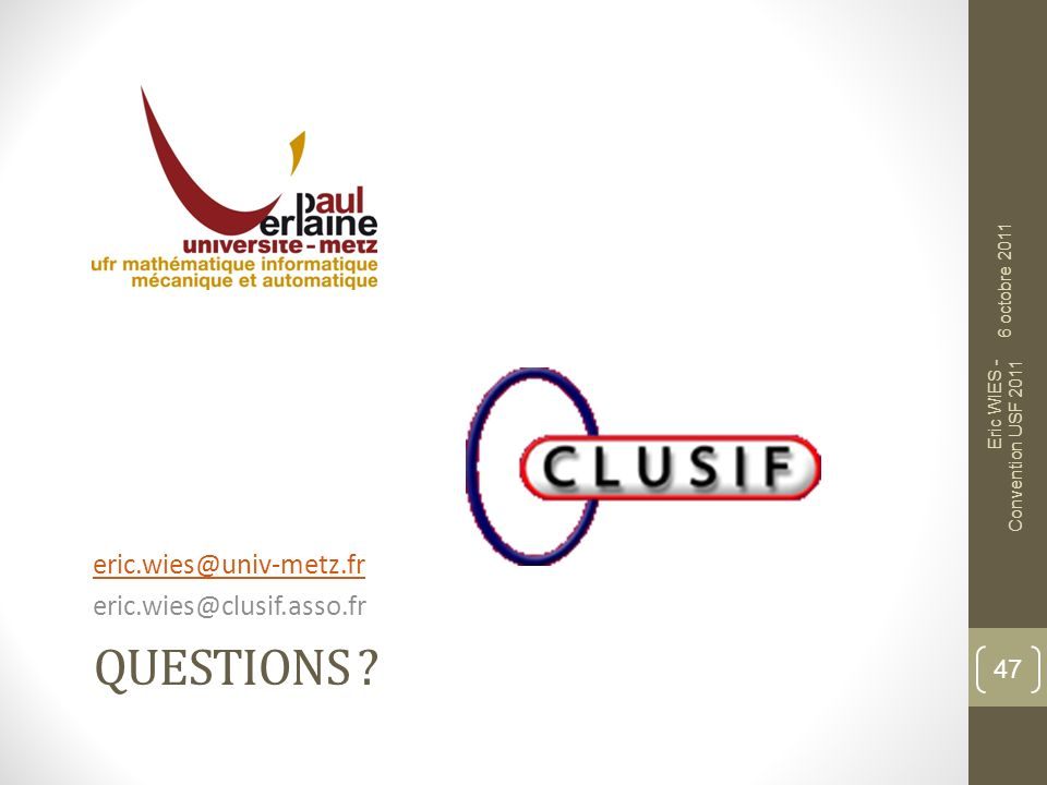 Questions eric.wies@univ-metz.fr eric.wies@clusif.asso.fr