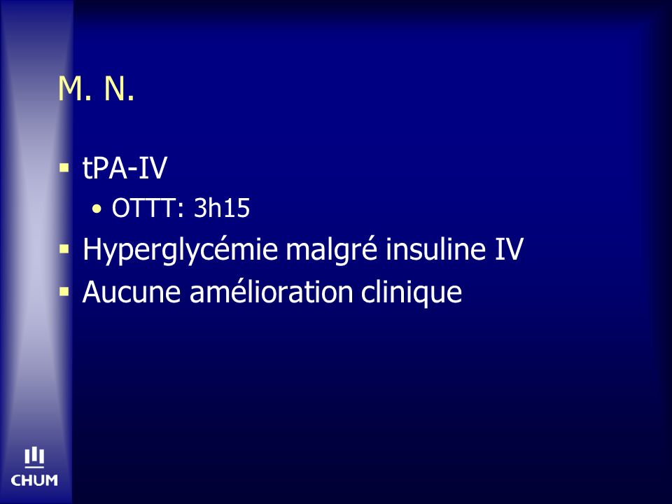 M. N. tPA-IV Hyperglycémie malgré insuline IV