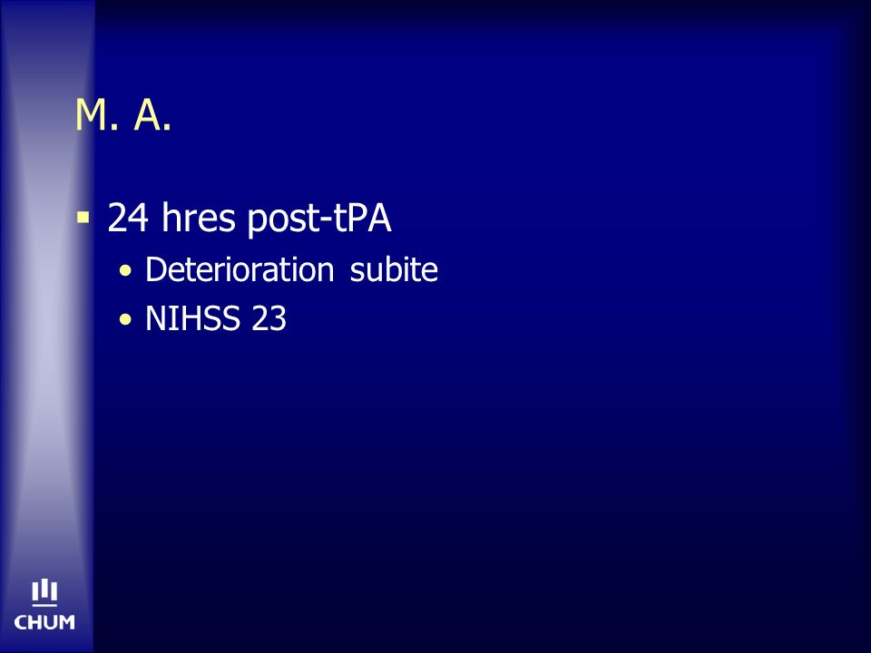 M. A. 24 hres post-tPA Deterioration subite NIHSS 23