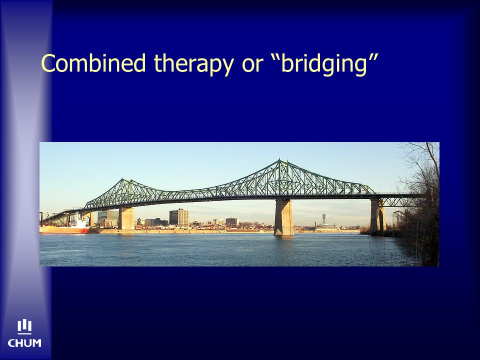 Combined therapy or bridging