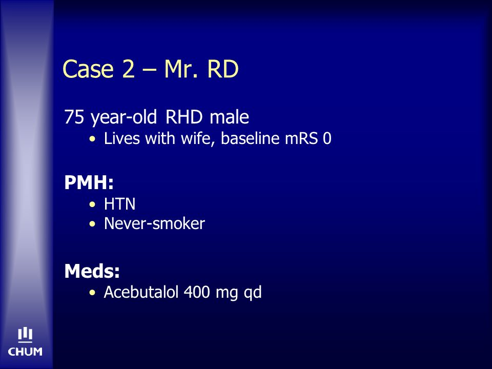 Case 2 – Mr. RD 75 year-old RHD male PMH: Meds: