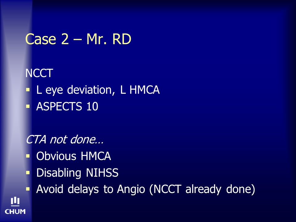 Case 2 – Mr. RD NCCT L eye deviation, L HMCA ASPECTS 10 CTA not done…
