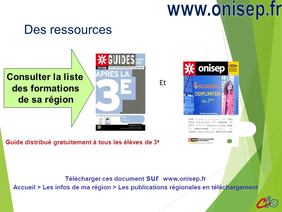 Et …. www.onisep.fr Des ressources Consulter la liste des formations