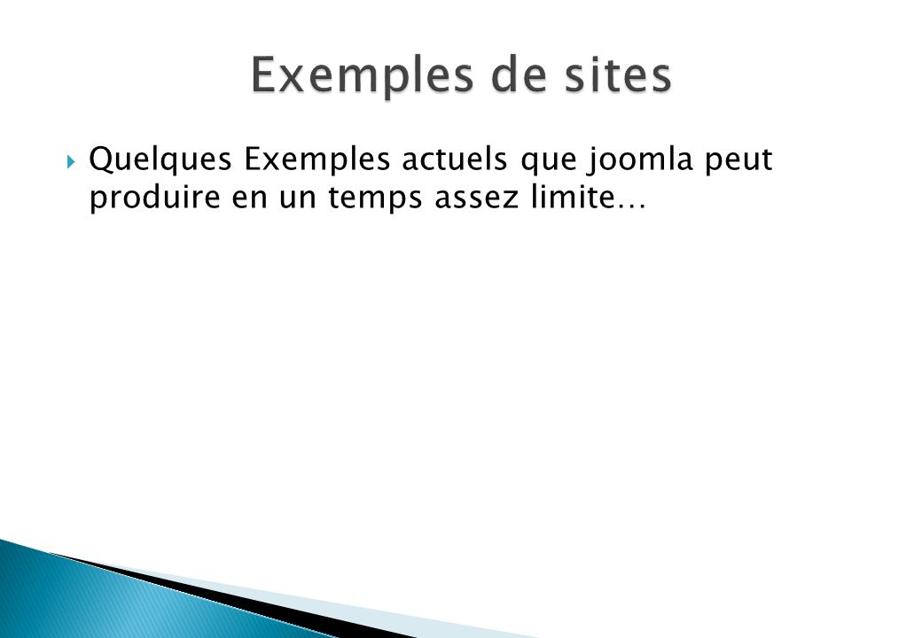 Exemples de sites Quelques Exemples actuels que joomla peut produire en un temps assez limite…