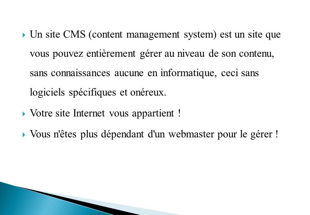 Un site CMS (content management system) est un site que vous pouvez entièrement gérer au niveau de son contenu, sans connaissances aucune en informatique, ceci sans logiciels spécifiques et onéreux.