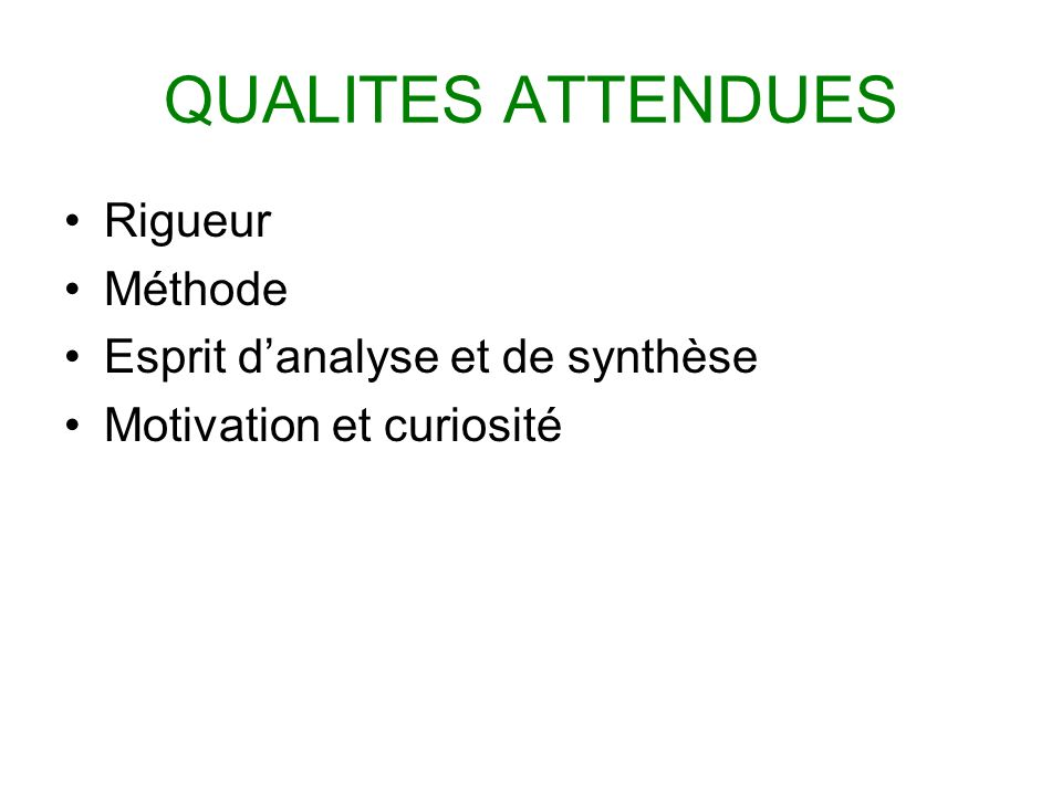 QUALITES ATTENDUES Rigueur Méthode Esprit d'analyse et de synthèse