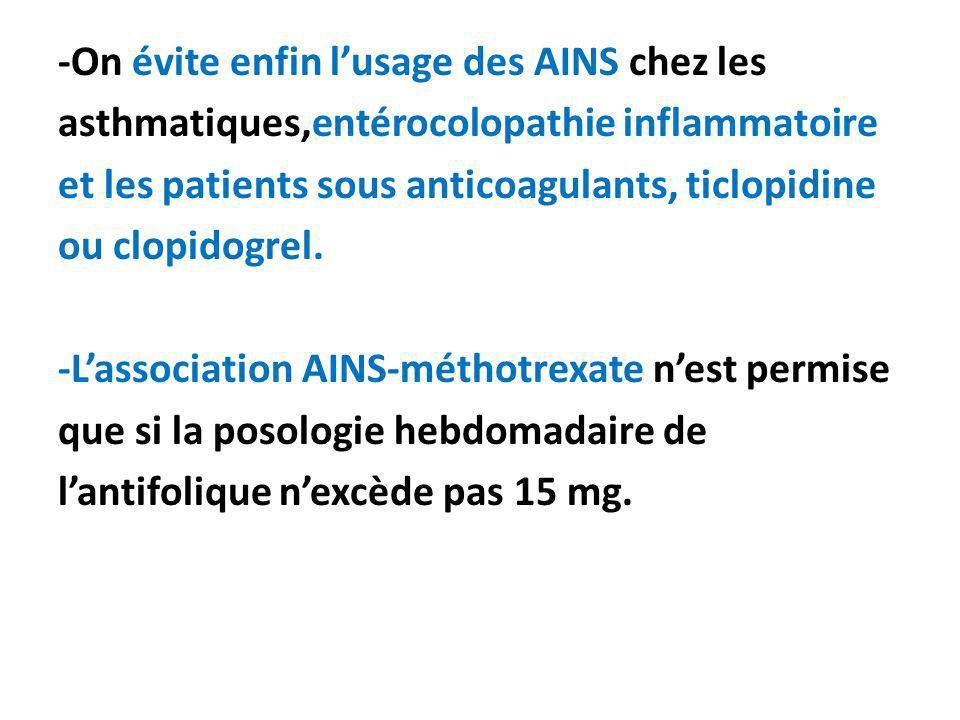 -On évite enfin l'usage des AINS chez les asthmatiques,entérocolopathie inflammatoire et les patients sous anticoagulants, ticlopidine ou clopidogrel.