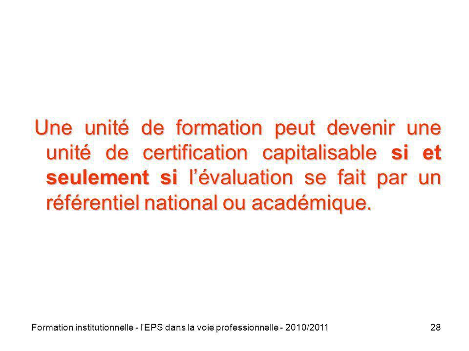 Une unité de formation peut devenir une unité de certification capitalisable si et seulement si l'évaluation se fait par un référentiel national ou académique.