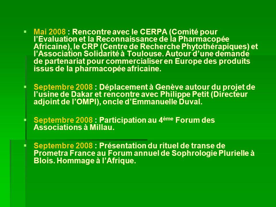 Mai 2008 : Rencontre avec le CERPA (Comité pour l'Evaluation et la Reconnaissance de la Pharmacopée Africaine), le CRP (Centre de Recherche Phytothérapiques) et l'Association Solidarité à Toulouse. Autour d'une demande de partenariat pour commercialiser en Europe des produits issus de la pharmacopée africaine.