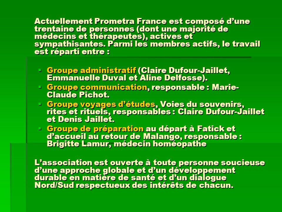 Actuellement Prometra France est composé d'une trentaine de personnes (dont une majorité de médecins et thérapeutes), actives et sympathisantes. Parmi les membres actifs, le travail est réparti entre :