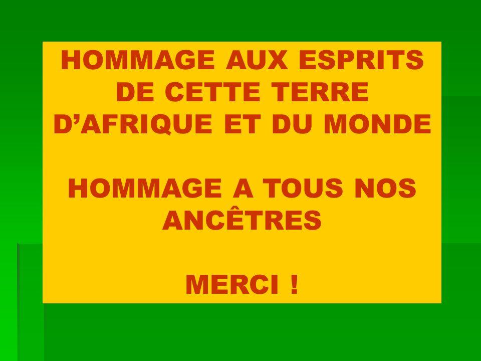 HOMMAGE AUX ESPRITS DE CETTE TERRE D'AFRIQUE ET DU MONDE