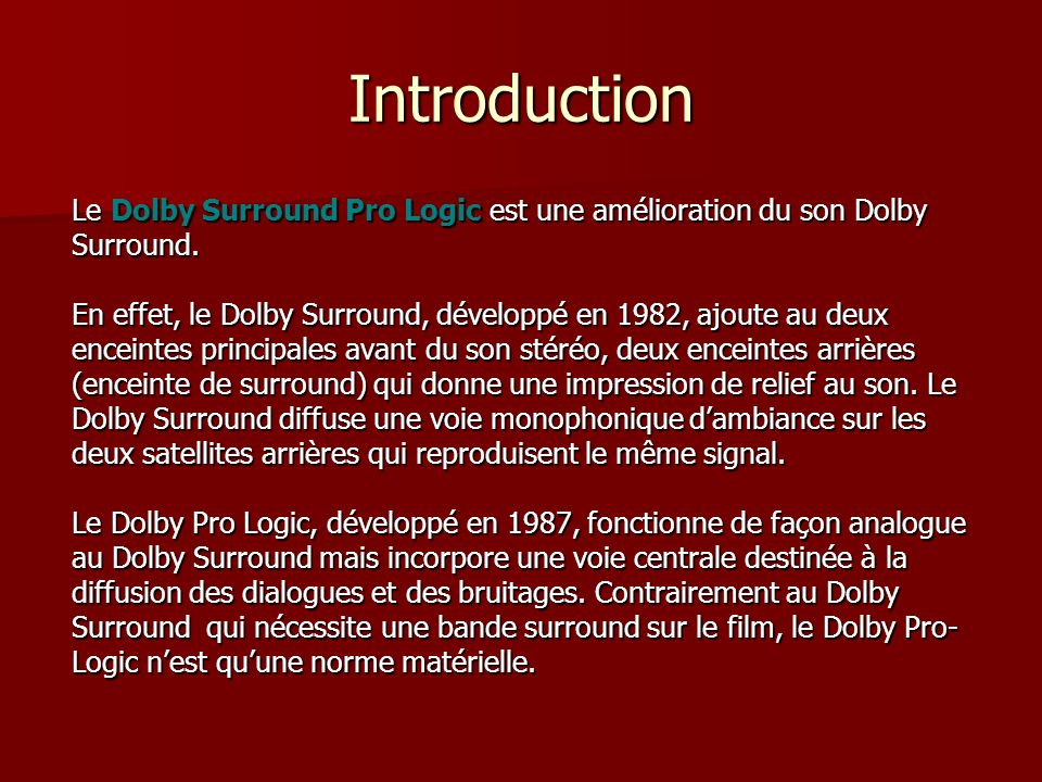 Introduction Le Dolby Surround Pro Logic est une amélioration du son Dolby. Surround.