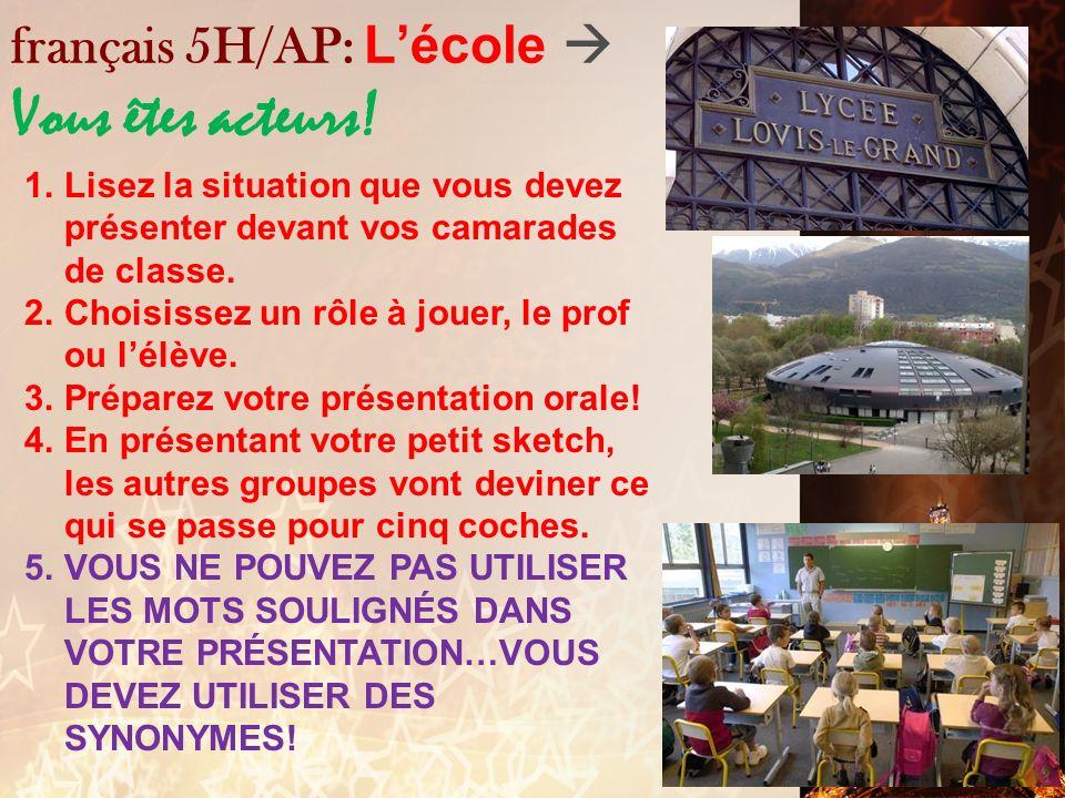 français 5H/AP: L'école  Vous êtes acteurs!