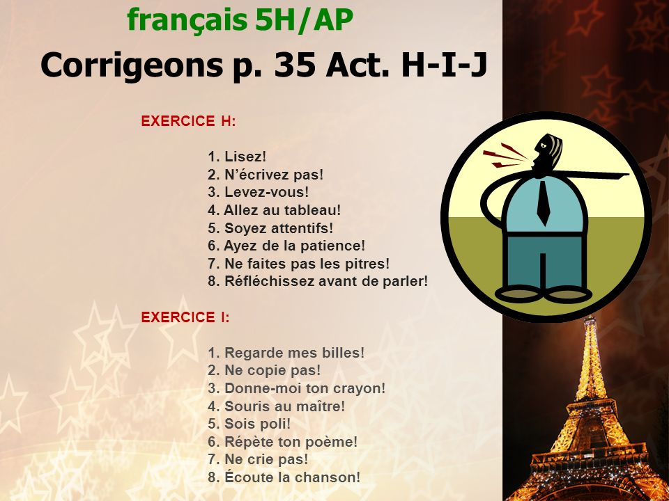 Corrigeons p. 35 Act. H-I-J français 5H/AP EXERCICE H: 1. Lisez!