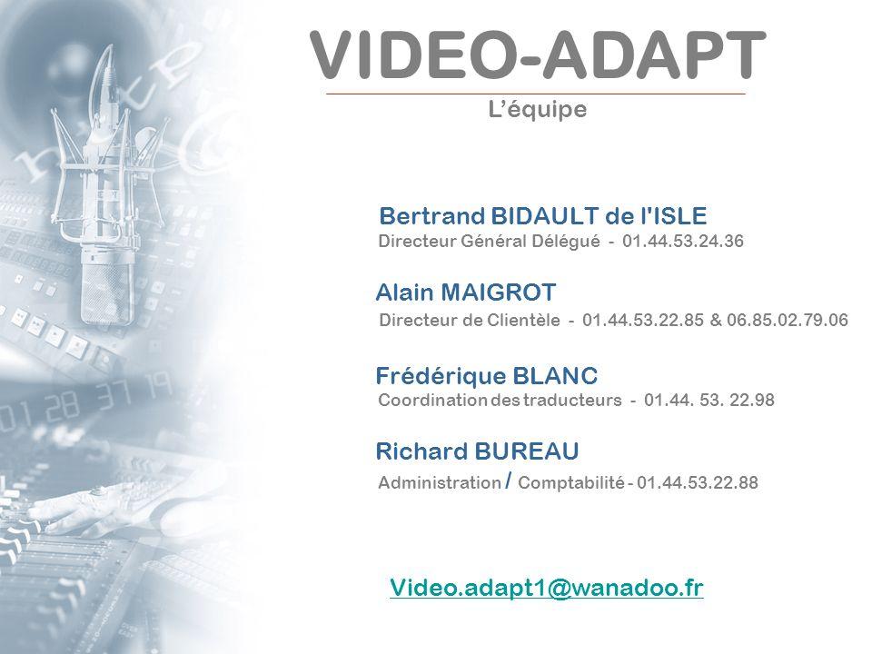 VIDEO-ADAPT L'équipe. Bertrand BIDAULT de l ISLE Directeur Général Délégué - 01.44.53.24.36. Alain MAIGROT.