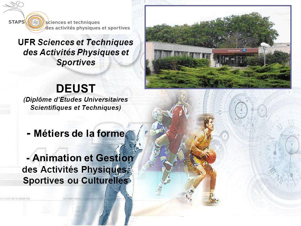UFR Sciences et Techniques des Activités Physiques et Sportives DEUST (Diplôme d'Etudes Universitaires Scientifiques et Techniques) - Métiers de la forme - Animation et Gestion des Activités Physiques, Sportives ou Culturelles
