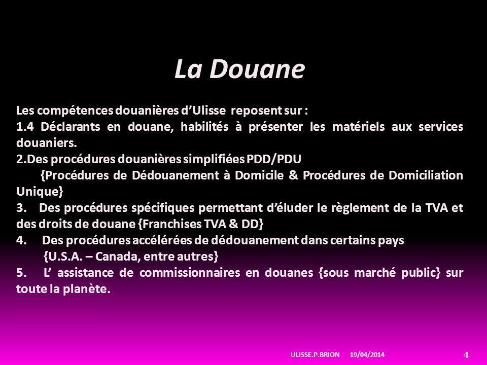 La Douane Les compétences douanières d'Ulisse reposent sur :