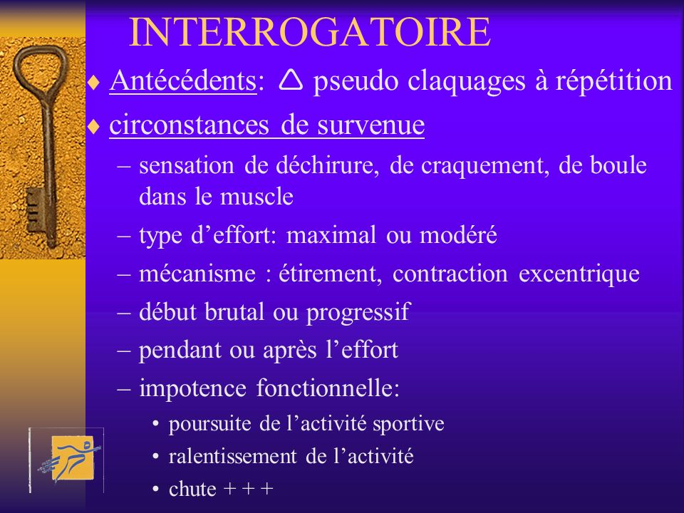 INTERROGATOIRE Antécédents:  pseudo claquages à répétition