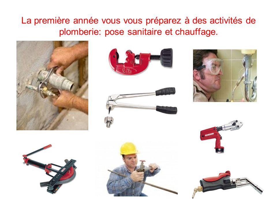 La première année vous vous préparez à des activités de plomberie: pose sanitaire et chauffage.