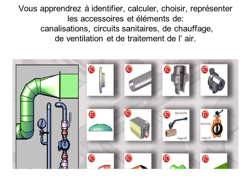 Vous apprendrez à identifier, calculer, choisir, représenter les accessoires et éléments de: canalisations, circuits sanitaires, de chauffage, de ventilation et de traitement de l' air.