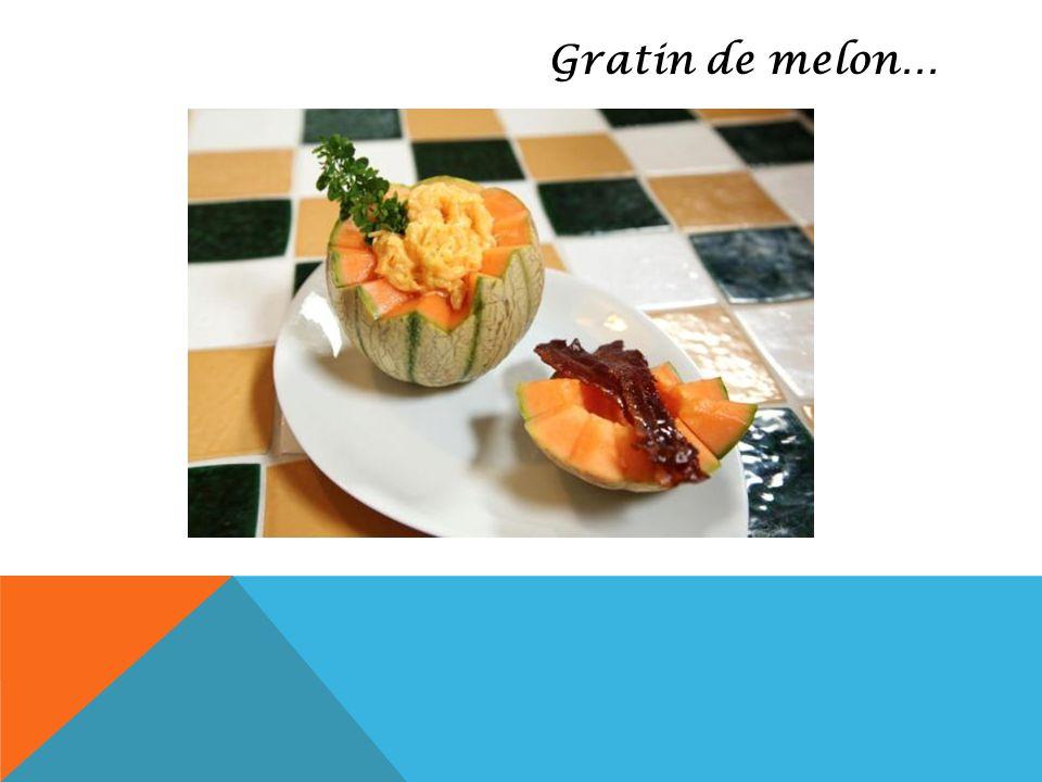 Gratin de melon…