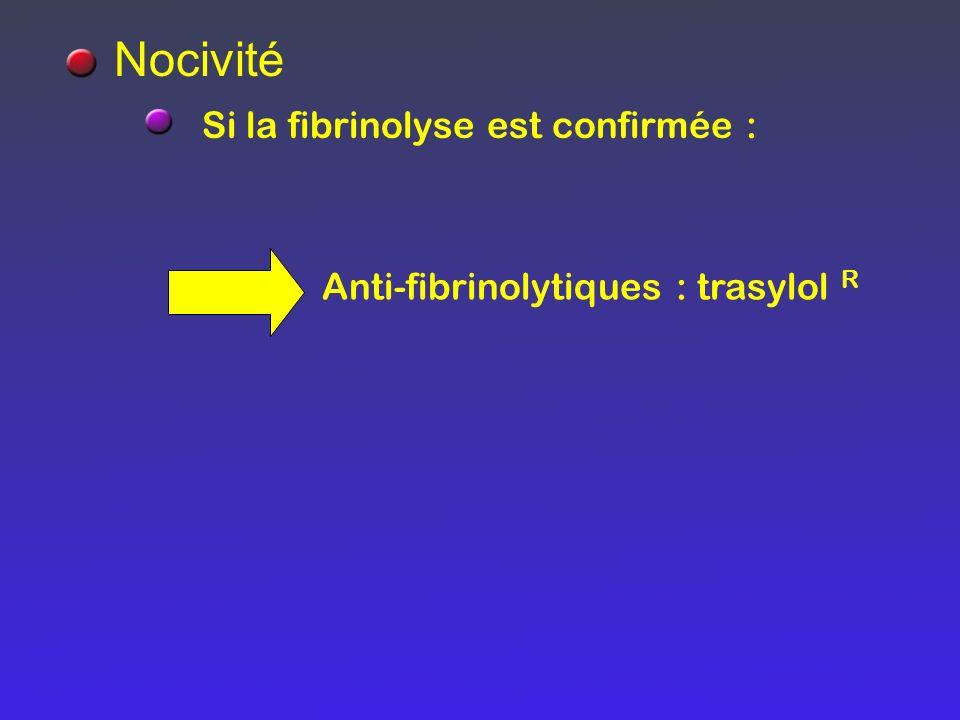 Nocivité Si la fibrinolyse est confirmée :