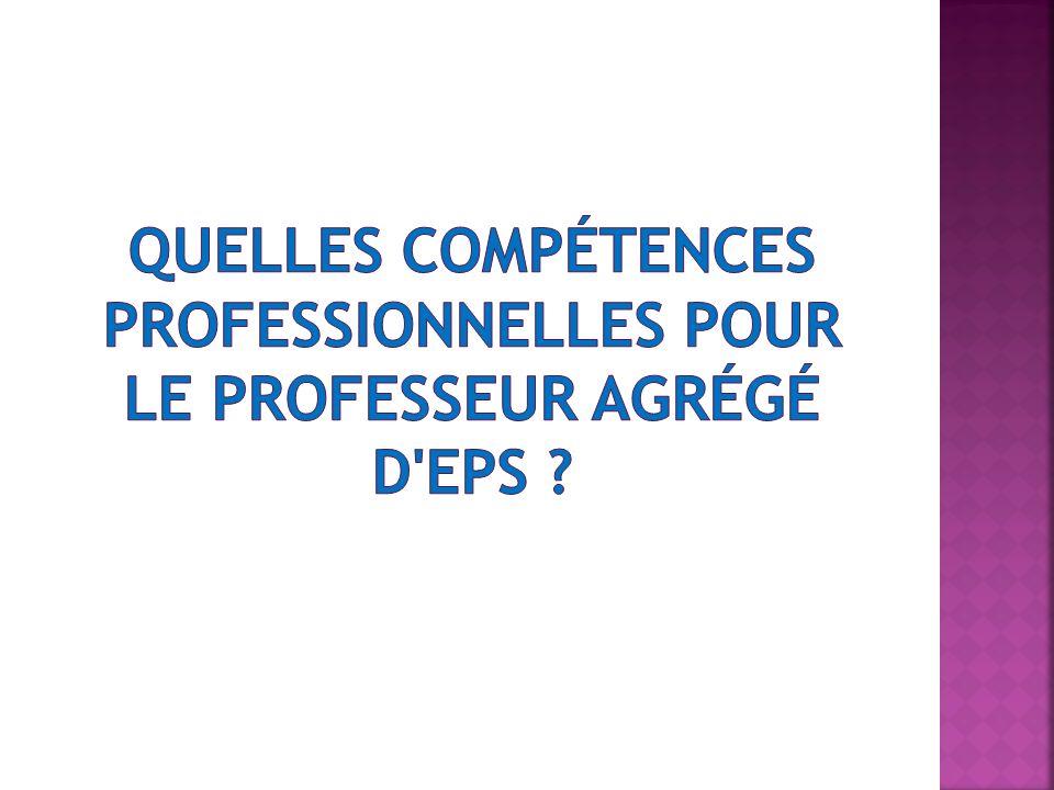 Quelles compétences professionnelles pour le professeur agrégé d EPS