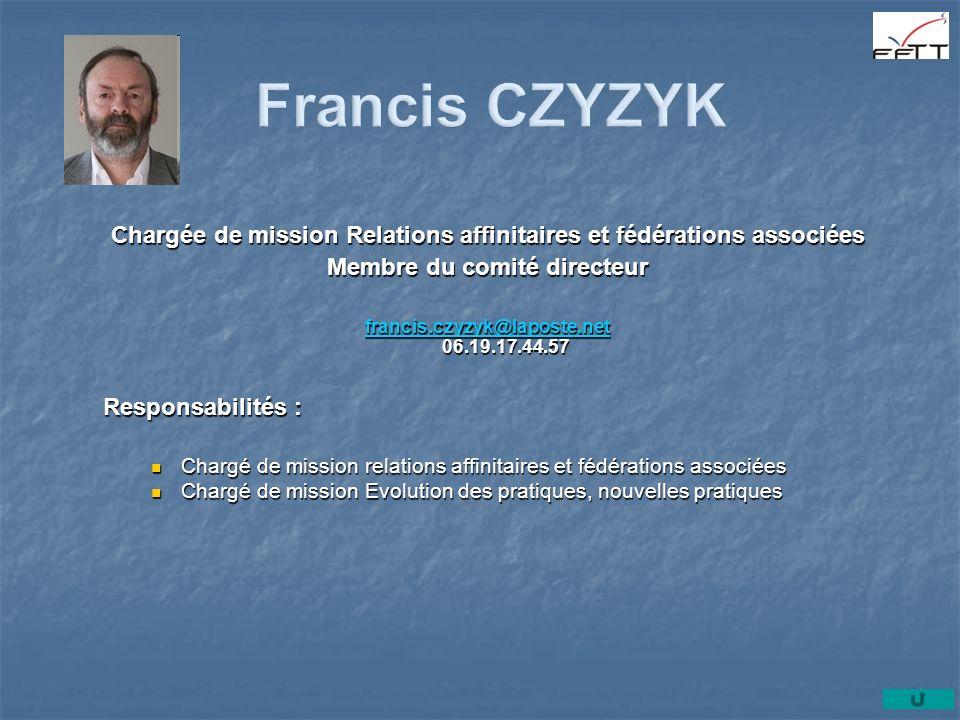 Francis CZYZYK Chargée de mission Relations affinitaires et fédérations associées. Membre du comité directeur.
