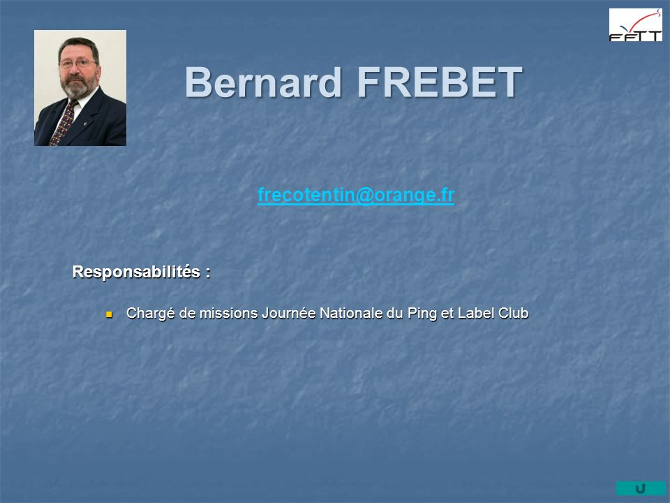 Bernard FREBET frecotentin@orange.fr Responsabilités :