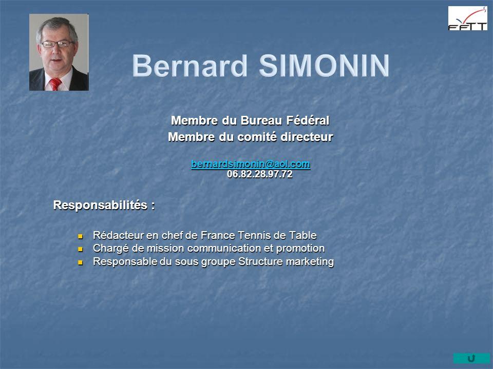 Bernard SIMONIN Membre du Bureau Fédéral Membre du comité directeur