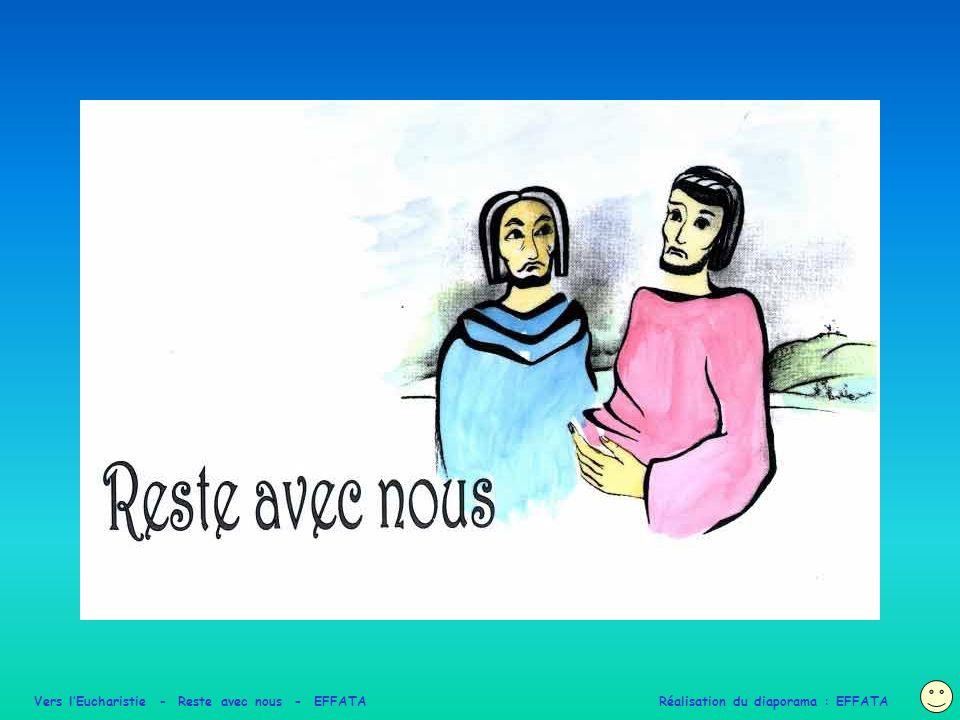 Vers l'Eucharistie - Reste avec nous - EFFATA Réalisation du diaporama : EFFATA