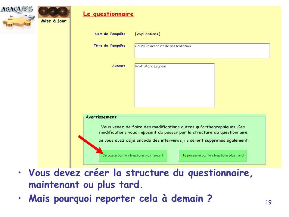 Vous devez créer la structure du questionnaire, maintenant ou plus tard.