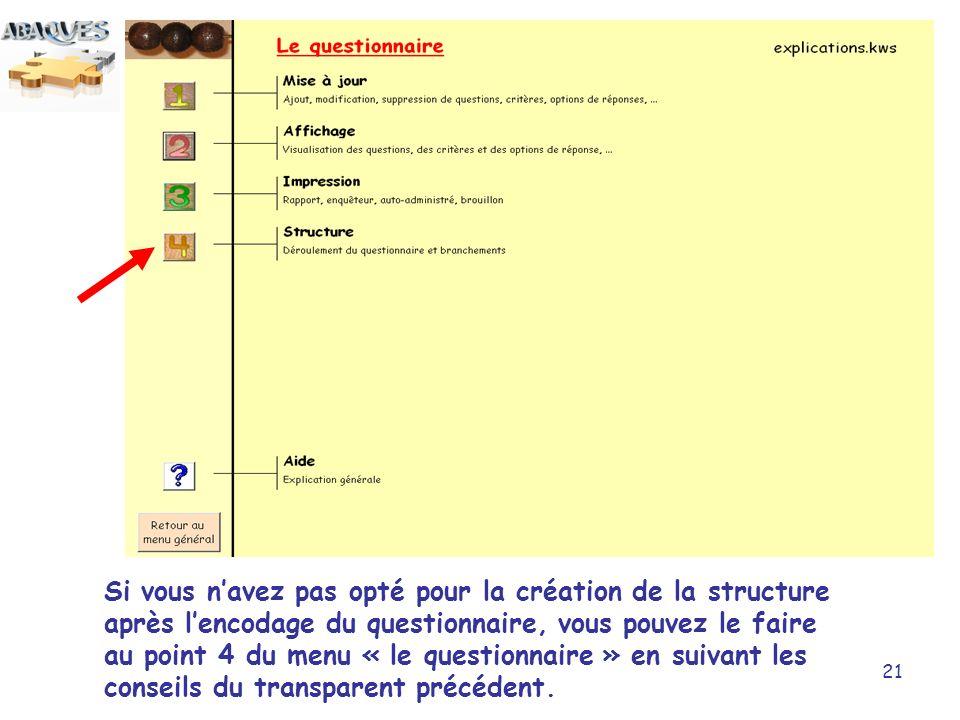Si vous n'avez pas opté pour la création de la structure après l'encodage du questionnaire, vous pouvez le faire au point 4 du menu « le questionnaire » en suivant les conseils du transparent précédent.