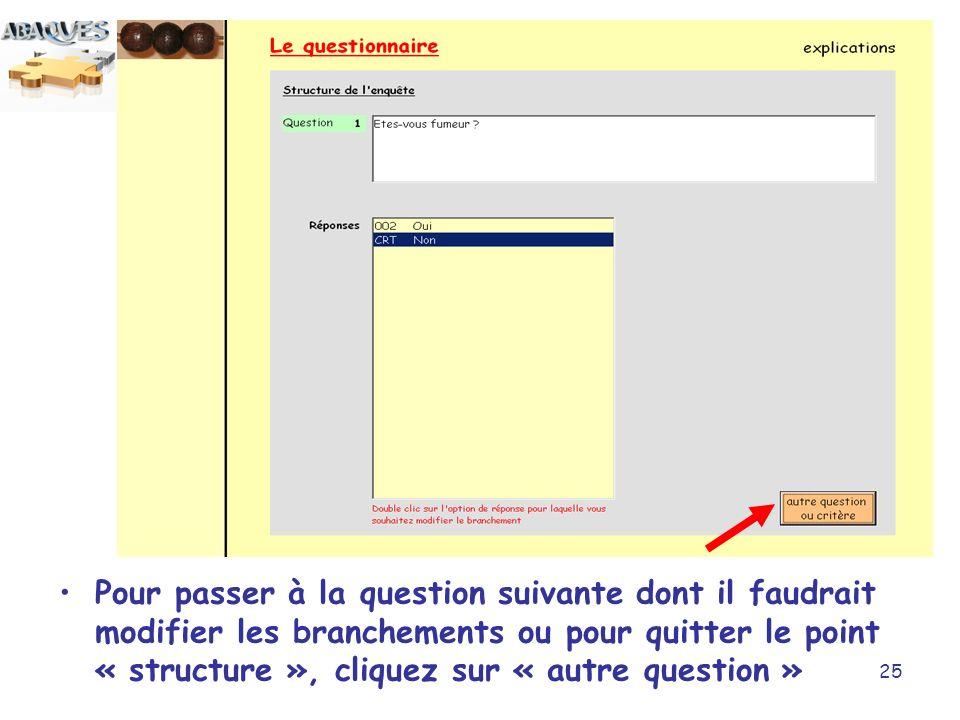 Pour passer à la question suivante dont il faudrait modifier les branchements ou pour quitter le point « structure », cliquez sur « autre question »