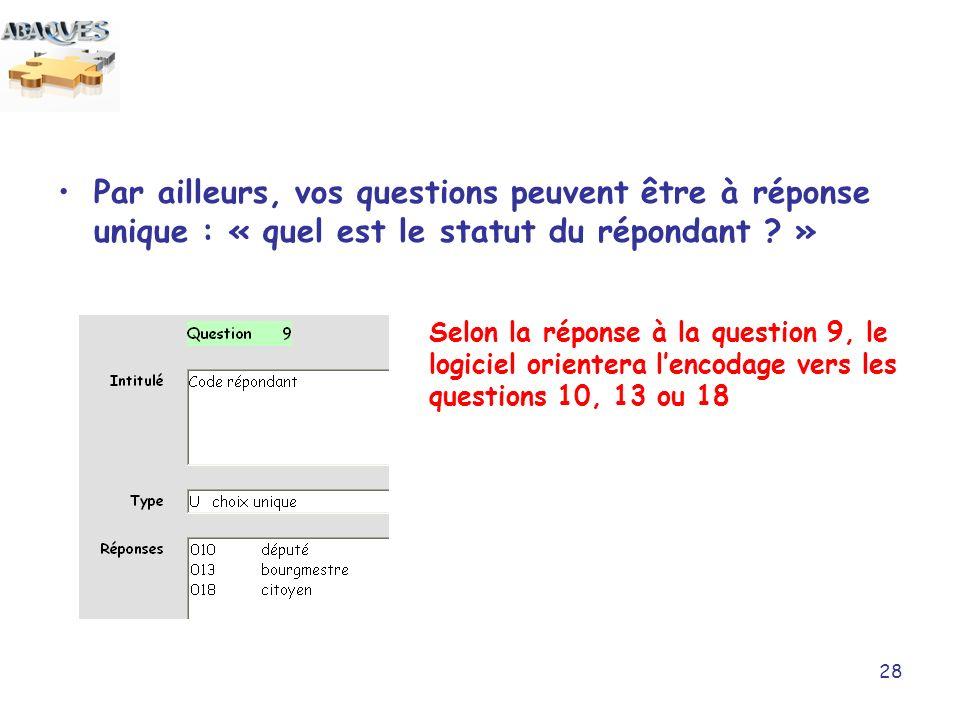 Par ailleurs, vos questions peuvent être à réponse unique : « quel est le statut du répondant »
