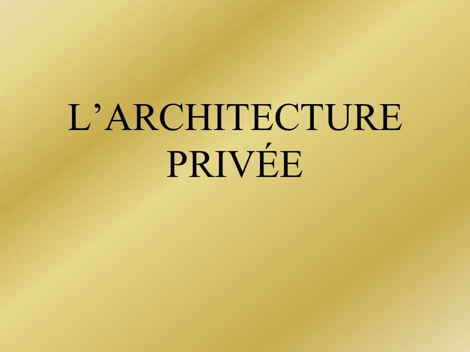 L'ARCHITECTURE PRIVÉE
