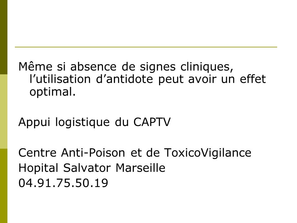 Même si absence de signes cliniques, l'utilisation d'antidote peut avoir un effet optimal.