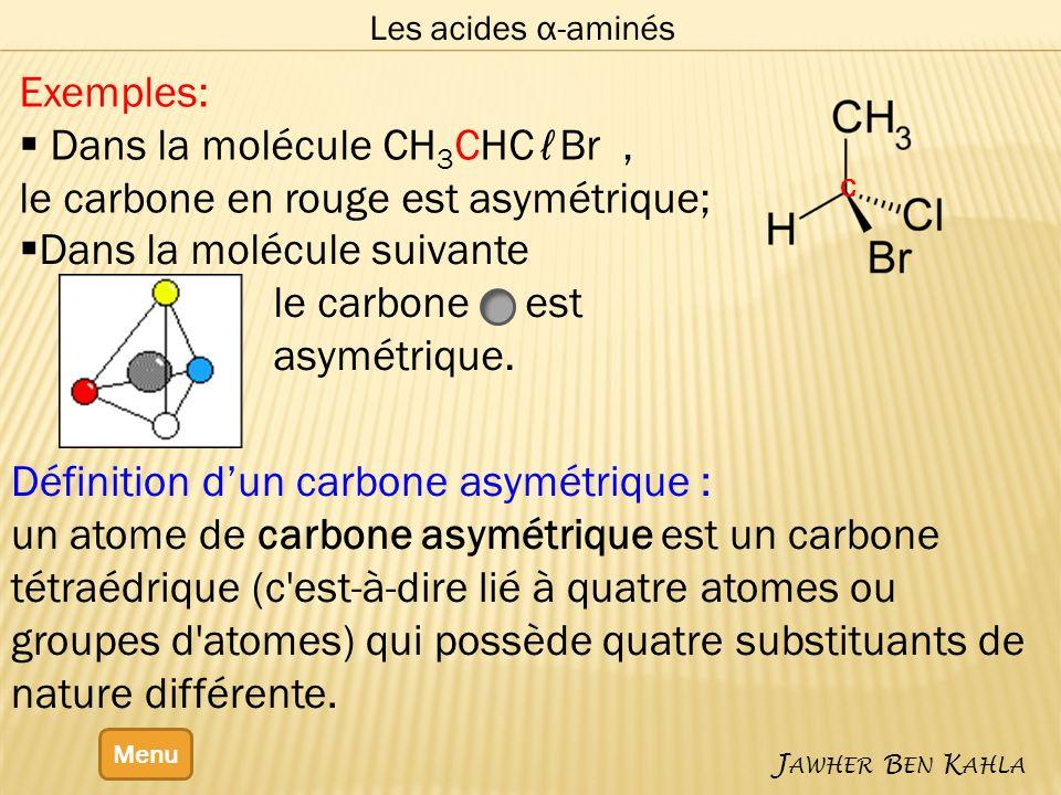 Dans la molécule CH3CHCℓBr , le carbone en rouge est asymétrique;