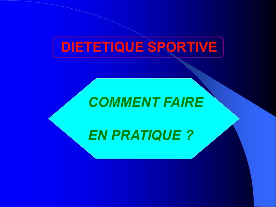 DIETETIQUE SPORTIVE COMMENT FAIRE EN PRATIQUE