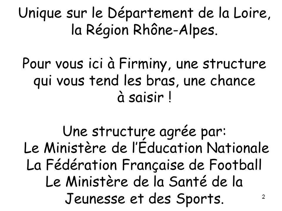 Unique sur le Département de la Loire, la Région Rhône-Alpes