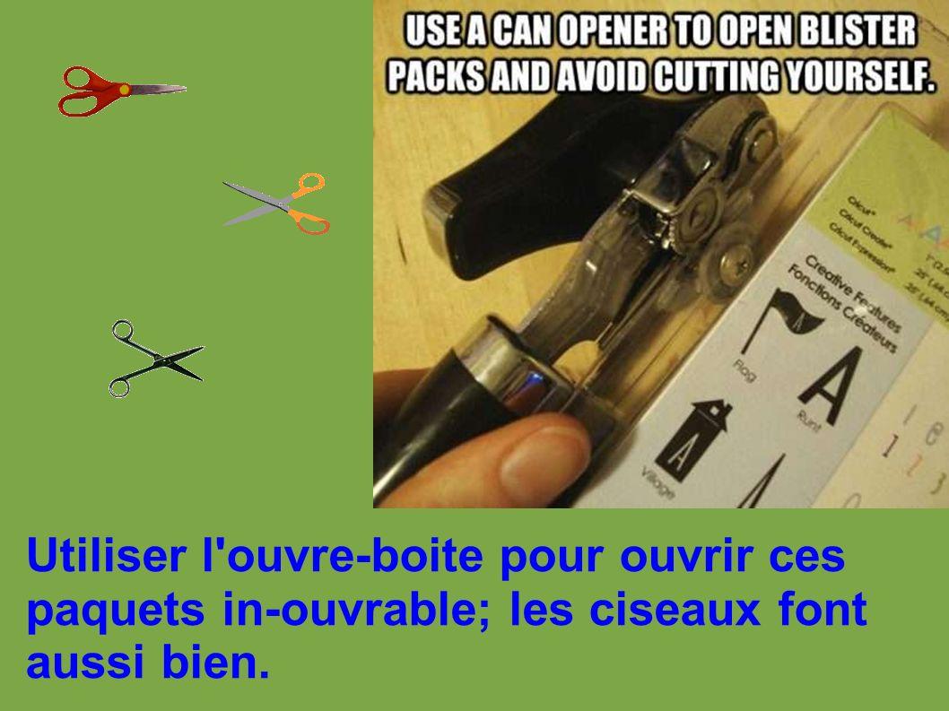 Utiliser l ouvre-boite pour ouvrir ces paquets in-ouvrable; les ciseaux font aussi bien.